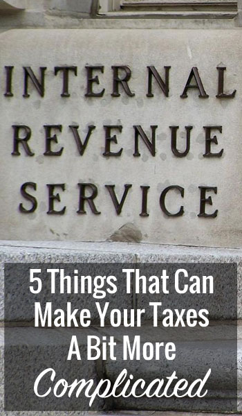 5 Things That Can Make Your Taxes A Bit More Complicated