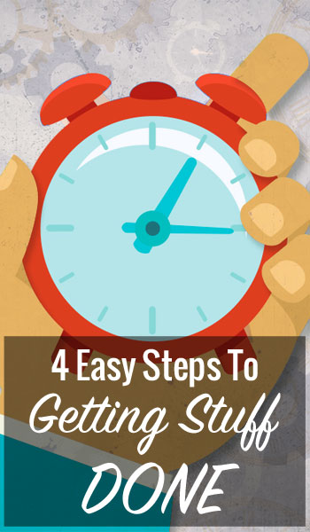4 Easy Steps To Getting Stuff Done