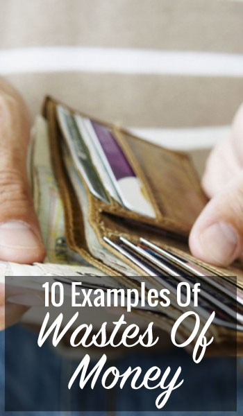 10 Examples Of Wastes Of Money