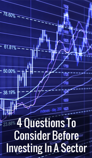 4 Questions To Consider Before Investing In a Sector