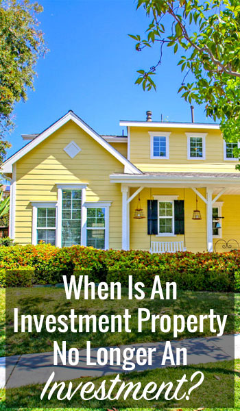 When Is An Investment Property No Longer An Investment?