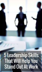 5 Leadership Skills That Will Help You Stand Out At Work