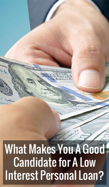 What Makes You A Good Candidate for A Low Interest Personal Loan?