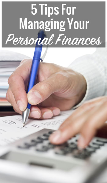 5 Tips For Managing Your Personal Finances