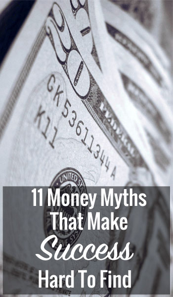 11 Money Myths That Make Success Hard To Find