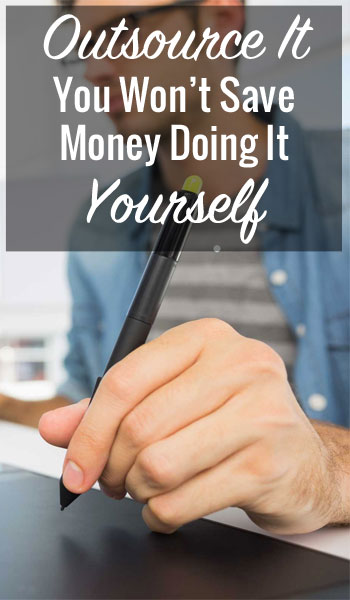 Outsource It: You Won't Save Money Doing It Yourself