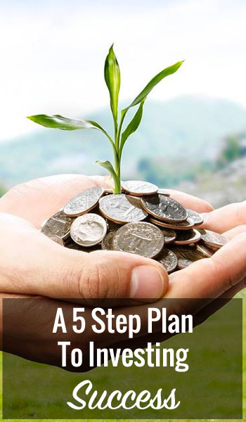 A 5 Step Plan To Investing Success