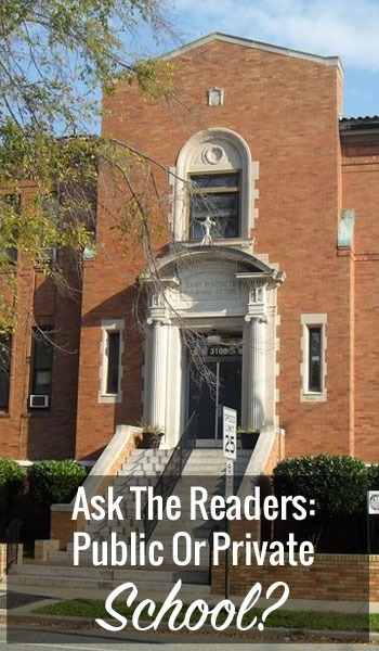 Ask The Readers: Public Or Private School