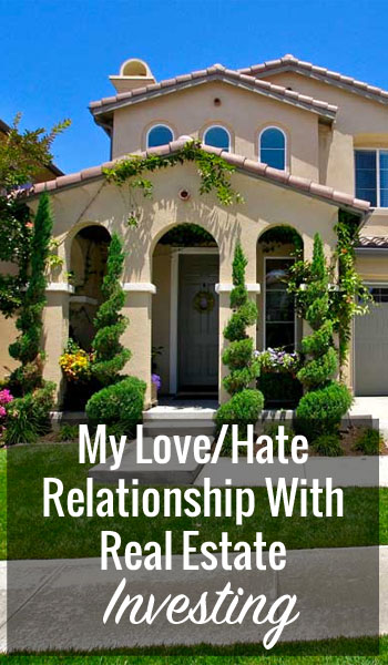 My Love/Hate Relationship With Real Estate Investing