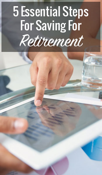 5 Essential Steps For Saving For Retirement