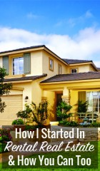 How I Started In Rental Real Estate and How You Can Too