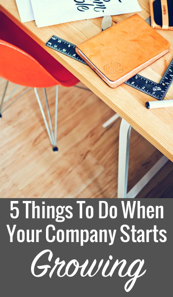 5 Things To Do When Your Company Starts Growing